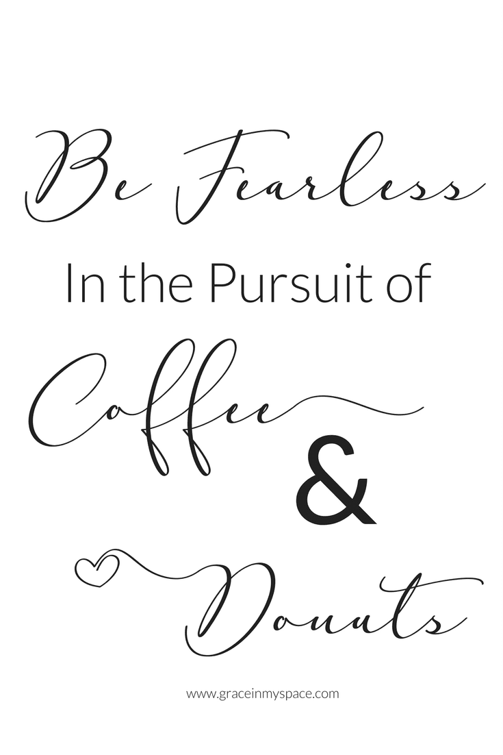 Free printable: Be Fearless in the pursuit of coffee and donuts | www.graceinmyspace.com