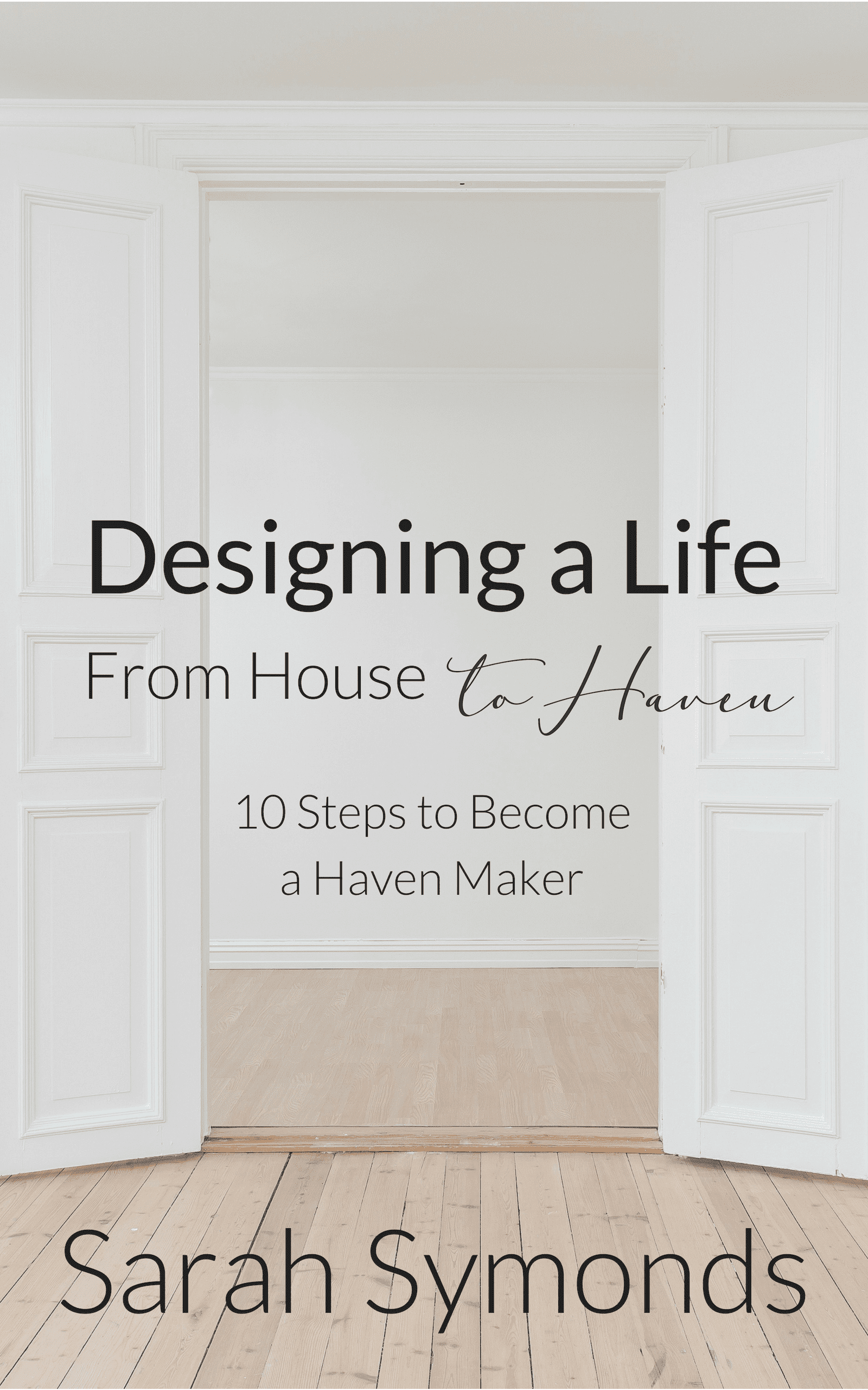 What if you could transform your house into a haven in 10 simple steps? Learn how to become a haven maker today.