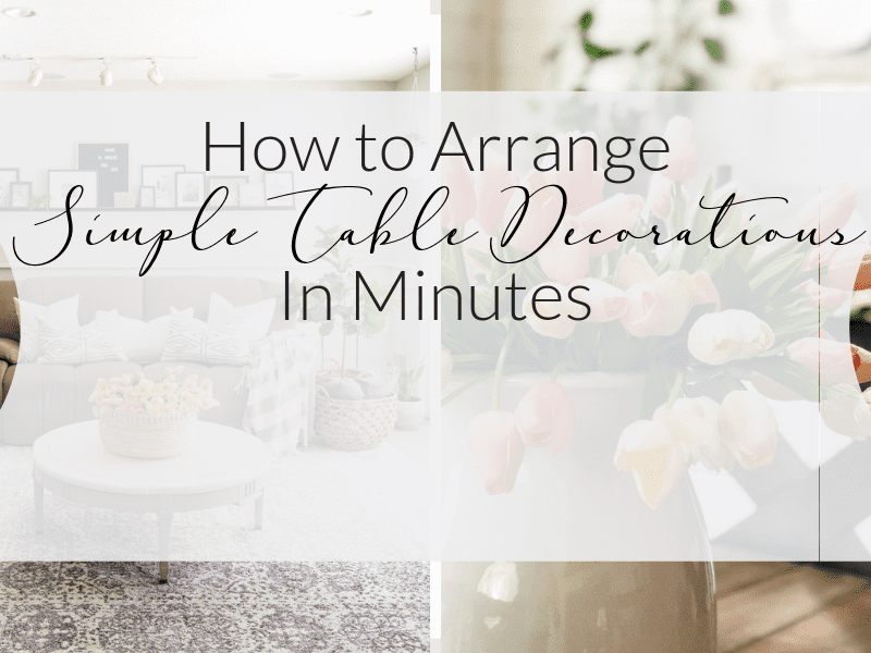 How to Arrange Simple Table Decorations in Minutes