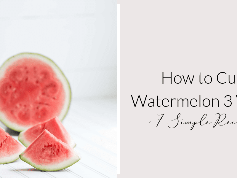 Watermelon Recipe Ideas + Easiest Way to Cut Watermelon
