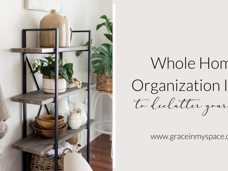 Whole Home Organization Ideas to Declutter Your Life