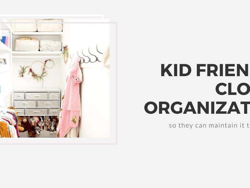 Top Tips for Lasting Kid Friendly Closet Organization