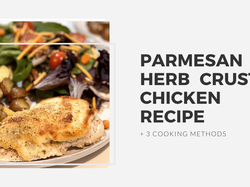 Parmesan Herb Crusted Chicken Cooked 3 Ways